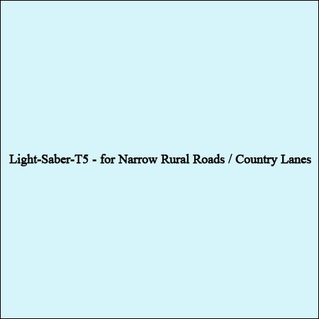 Light-Saber-T5 - For Narrow Rural Roads / Country Lanes