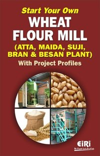 Start Your Own Wheat Flour Mill Book