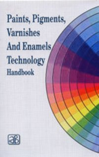 Paints, Pigments, Varnishes And Enamels Technology Handbook