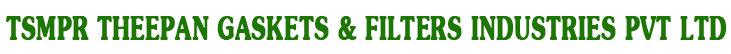 TSMPR THEEPAN GASKETS & FILTERS INDUSTRIES PVT LTD